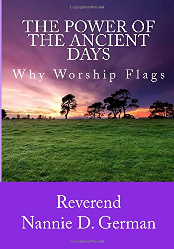 9781515063575: The Power Of The Ancient Days: Why Worship Flags (The Power Of The Supernatural) (Volume 1)