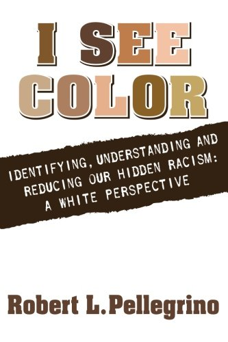 9781515064336: I See Color: Identifying, Understanding & Reducing Hidden Racism: A White Perspective