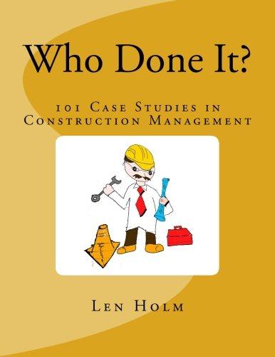 Who Done It?: 101 Case Studies in Construction Management: Len Holm