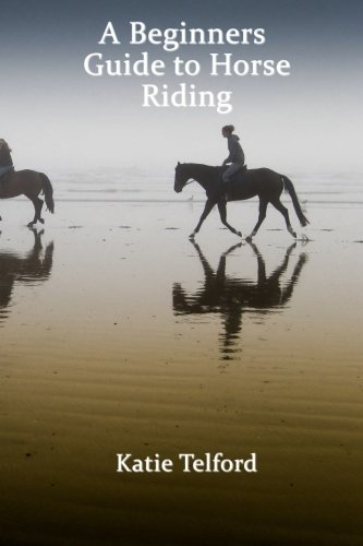 9781515066293: A Beginners Guide to Horse Riding: The Horse Rider's Handbook