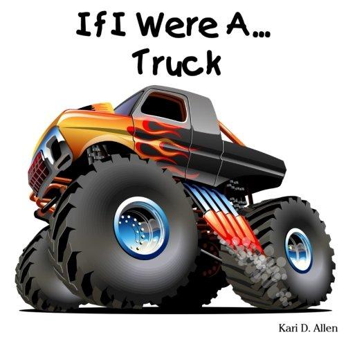If I Were A... Truck (Volume 2): Kari D. Allen