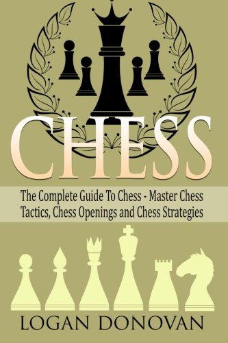 9781515071426: Chess: The Complete Guide To Chess - Master: Chess Tactics, Chess Openings, and Chess Strategies