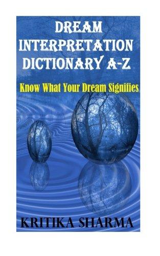 Dream Interpretation Dictionary A-Z: Know What Your Dream Signifies: Kritika Sharma