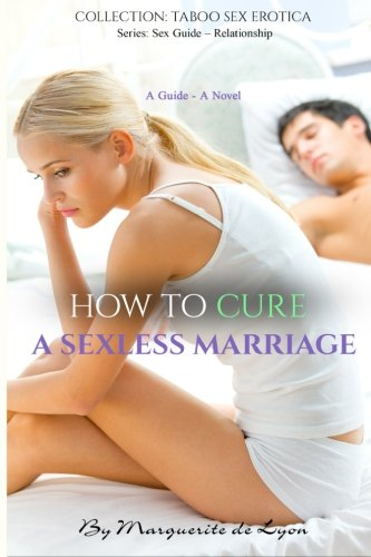 9781515072744: How to Cure a Sexless Marriage: Guide - Novel (Series: Sex Guide: Relationship Collection: Taboo Sex Erotica) (Volume 10)