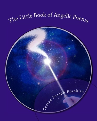 9781515073147: The Little Book of Angelic Poems: Composed with beautiful poetry that is right from the heart and soul