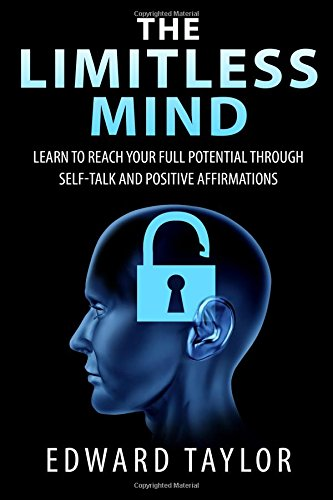 9781515075714: The Limitless Mind: Learn to Reach Your Full Potential through Self-Talk and Positive Affirmations