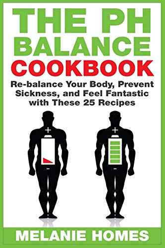 9781515075738: The pH Balance Cookbook: Re-balance Your Body, Prevent Sickness, and Feel Fantastic with These 25 Recipes