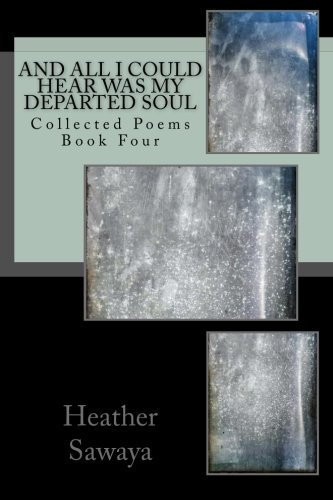 9781515075844: And All I Could Hear Was My Departed Soul: Collected Poems, Book Four