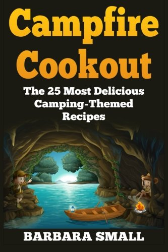 Campfire Cookout: The 25 Most Delicious Camping-Themed Recipes: Barbara Small