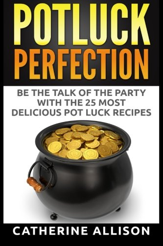 9781515076919: Potluck Perfection: Be the Talk of the Party with the 25 Most Delicious Pot Luck Recipes