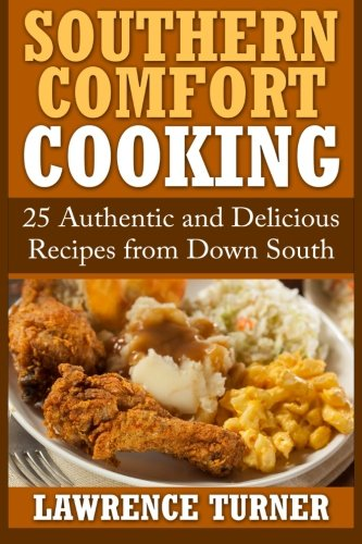 Southern Comfort Cooking: 25 Authentic and Delicious: Turner, Lawrence