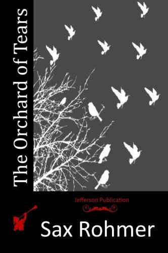 The Orchard of Tears (Paperback): Professor Sax Rohmer