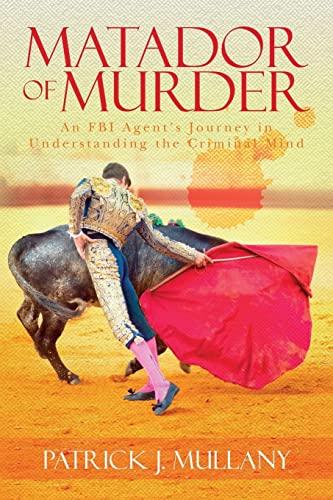 9781515077282: Matador of Murder: An FBI Agent's Journey in Understanding the Criminal Mind