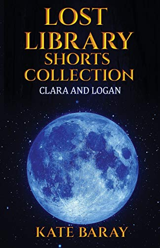 9781515078074: Lost Library Shorts Collection: Clara & Logan PLUS a Bonus Story