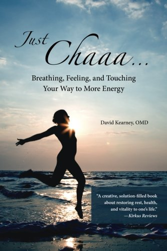 9781515079552: Just Chaaa...: Breathing, Feeling and Touching Your Way to More Energy