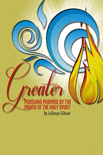 9781515080985: Greater: Pursuing the Purpose by the Power of the Holy Spirit