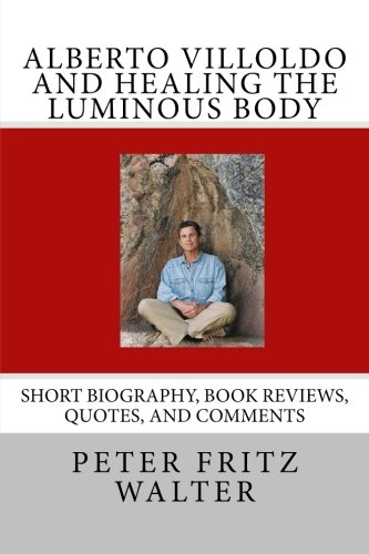 9781515081258: Alberto Villoldo and Healing the Luminous Body: Short Biography, Book Reviews, Quotes, and Comments (Great Minds Series) (Volume 10)