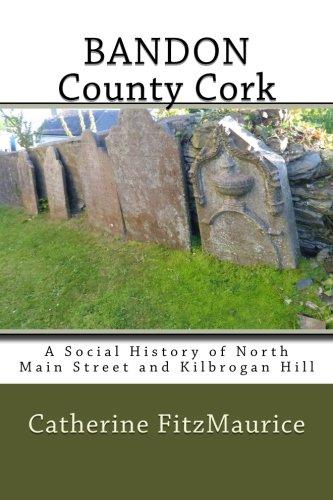 BANDON County Cork: A Social History of: FitzMaurice, Catherine
