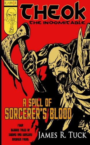 9781515081654: Theok The Indomitable: A Spill Of Sorcerer's Blood