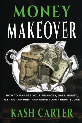 9781515082293: Money Makeover: How to Manage Your Finances, Save Money. Get Out of Debt and Raise Your Credit Score