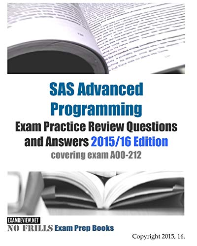 9781515083283: SAS Advanced Programming Exam Practice Review Questions and Answers 2015/16 Edition: covering exam A00-212