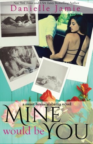 9781515084266: Mine Would Be You: Lawson & Emelyn (The Sweet Home Alabama Series) (Volume 1)