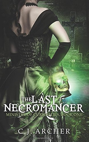 The Last Necromancer (The Ministry of Curiosities) (Volume 1): C.J. Archer