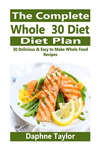 9781515084617: The Complete Whole 30 Diet Plan: 30 Delicious & Easy to Make Whole Food Recipes (Whole 30 Diet, Whole 30 Cookbook, Diets, Weight Loss, Recipes, 30 Day Food Fix)