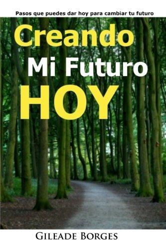 9781515087311: Creando mi futuro hoy: Pasos para la creación de un futuro mejor (Spanish Edition)