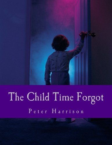 The Child Time Forgot (Paperback): Peter Harrison