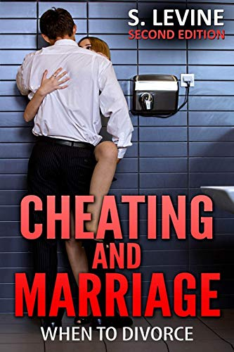 Cheating and Marriage: When To Divorce: S. Levine