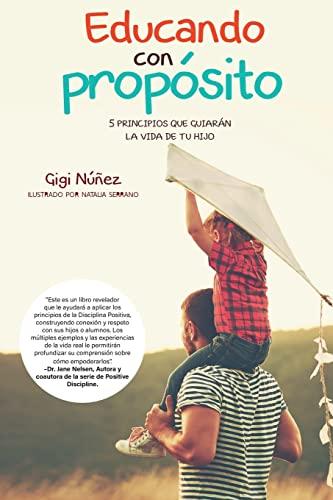 Educando Con Proposito: 5 Principios Que Guiaran: Gigi Nunez