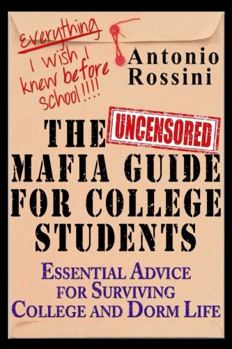 9781515093589: The Uncensored Mafia Guide for College Students: Essential Advice for Surviving College and Dorm Life. Everything I Wish I Knew Before School.