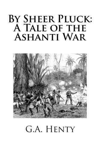 9781515094357: By Sheer Pluck: A Tale of the Ashanti War
