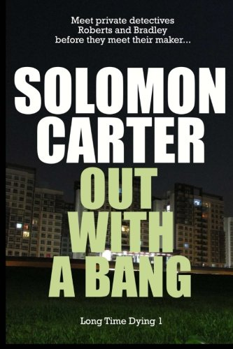 Out With A Bang - Long Time Dying Private Investigator Crime Thriller series, bo (Volume 1): Mr ...