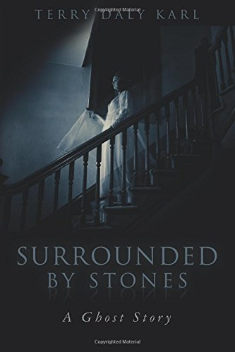 Surrounded by Stones: A Ghost Story: Terry Daly Karl