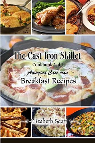 9781515095491: The Cast Iron Cookbook: Amazing Cast Iron Skillet Breakfast Recipes this summer (Volume 1)