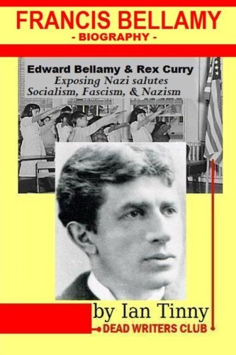 9781515096870: Francis Bellamy Biography - Edward Bellamy, Rex Curry exposing Nazi salutes, Socialism, Fascism, Nazism: Pointer Institute