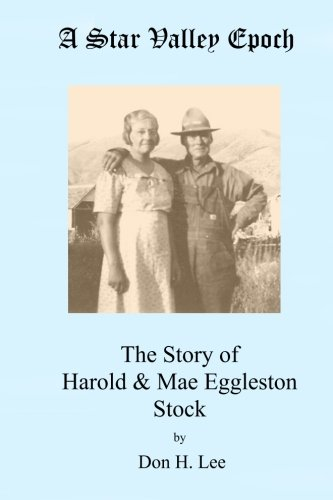 9781515097679: A Star Valley Epoch: The Story of Harold & Mae Eggleston Stock