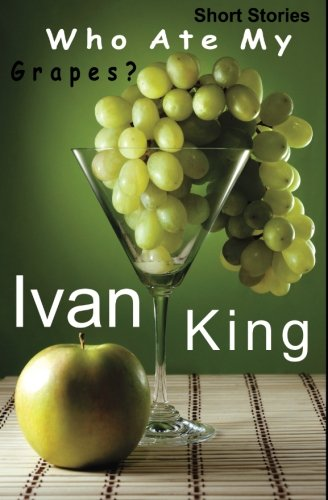 9781515098829: Short Stories: Who Ate My Grapes? [Free Short Stories] (Short Stories, Free Short Stories, Short Stories Collections)