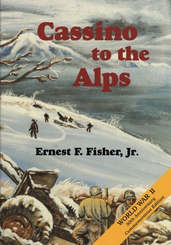 Cassino to the Alps (United States Army: Fisher, Jr., Ernest