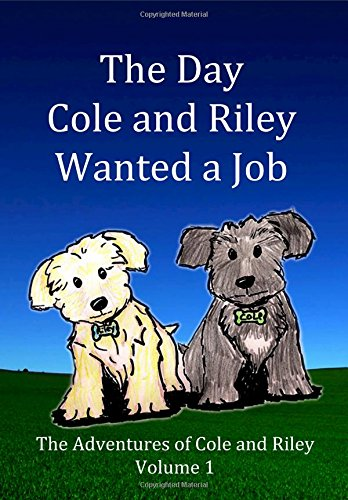 9781515101833: The Day Cole and Riley Wanted a Job: Follow the adventures of Cole and Riley, two adorable Yorkie-poo puppies as they discover their place in the world. (Volume 1)