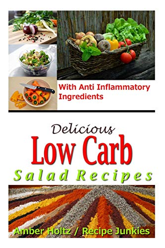 9781515102649: Delicious Low Carb Salad Recipes - With Anti Inflammatory Ingredients (Low Carb Recipes - Anti Inflammatory Recipes)