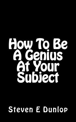 9781515103677: How To Be A Genius At Your Subject: How to Study Like A Genius & Unlock Your Full Potential (Study Skills) (Volume 2)