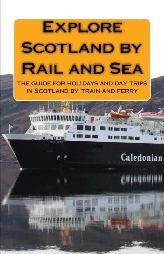 9781515104148: Explore Scotland by Rail and Sea: the guide for holiday and day trips in Scotland by train and ferry