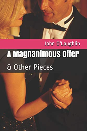 A Magnanimous Offer: Other Pieces (Paperback): John O Loughlin