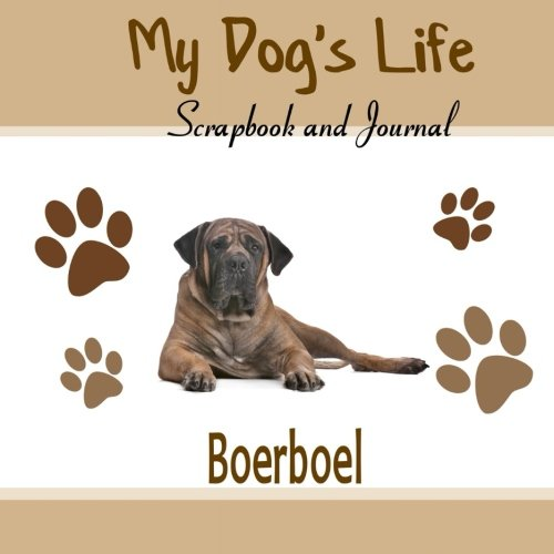 9781515106197: My Dog's Life Scrapbook and Journal Boerboel: Photo Journal, Keepsake Book and Record Keeper for your dog