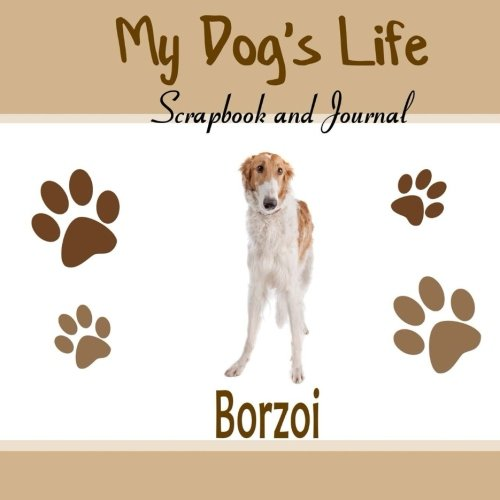9781515106463: My Dog's Life Scrapbook and Journal Borzoi: Photo Journal, Keepsake Book and Record Keeper for your dog
