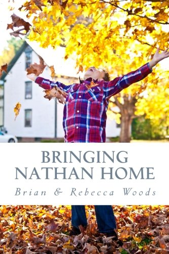 Bringing Nathan Home: Our Story of the Adoption Process and the First Year at Home with our ...