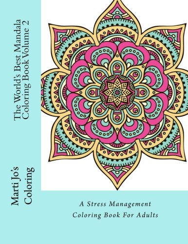 The World's Best Mandala Coloring Book Volume 2: A Stress Management Coloring Book For Adults:...